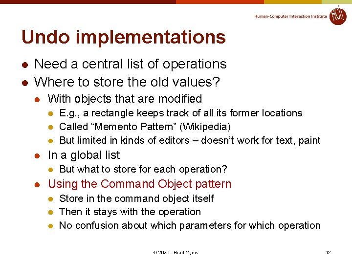 Undo implementations l l Need a central list of operations Where to store the