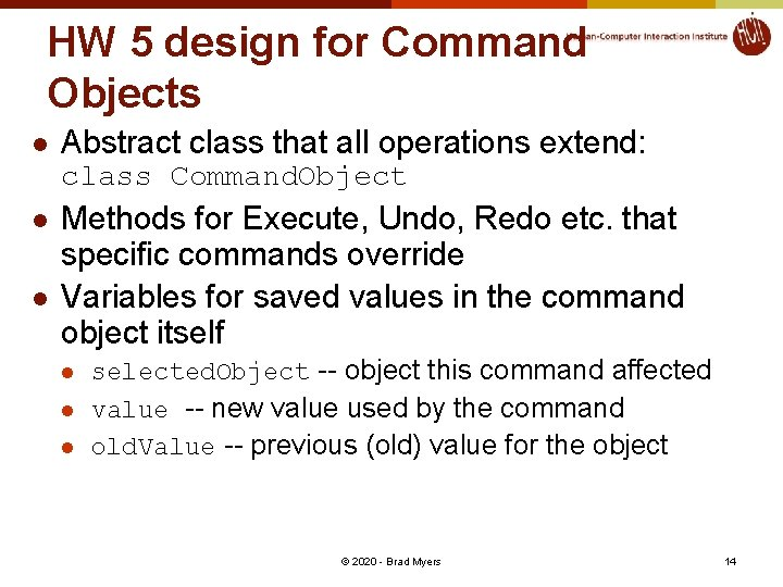 HW 5 design for Command Objects l Abstract class that all operations extend: class