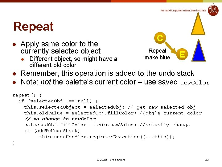Repeat l Apply same color to the currently selected object l l l Different