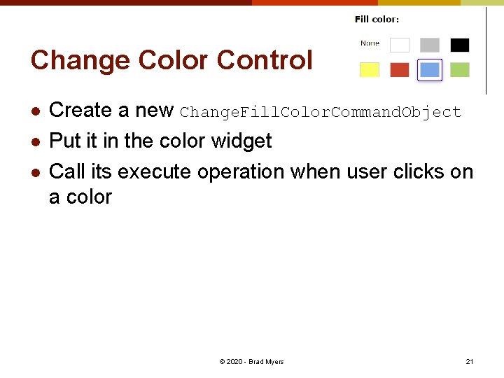 Change Color Control l Create a new Change. Fill. Color. Command. Object Put it