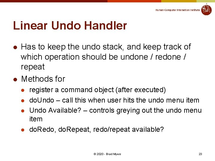 Linear Undo Handler l l Has to keep the undo stack, and keep track