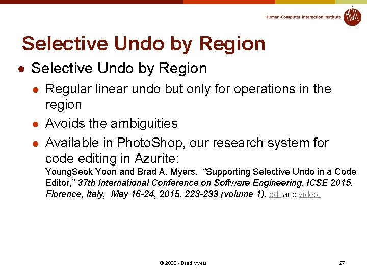 Selective Undo by Region l l l Regular linear undo but only for operations