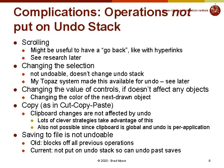 Complications: Operations not put on Undo Stack l Scrolling l l l Changing the