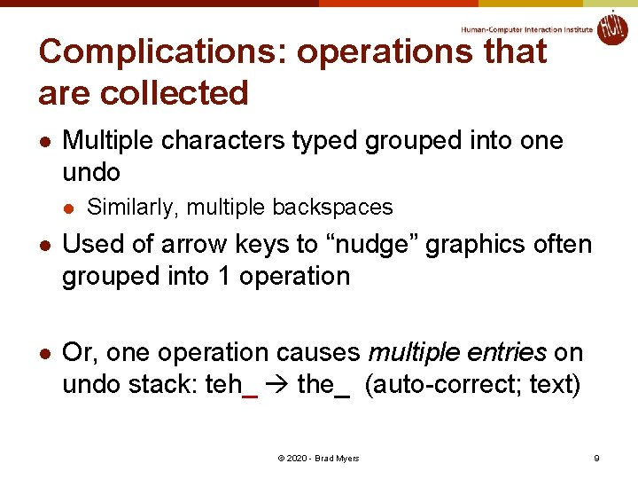 Complications: operations that are collected l Multiple characters typed grouped into one undo l