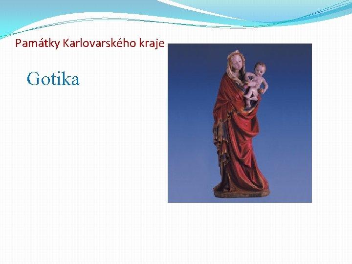 Památky Karlovarského kraje Gotika
