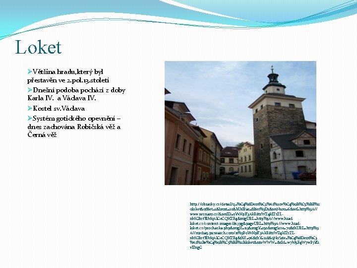 Loket ØVětšina hradu, který byl přestavěn ve 2. pol. 13. století ØDnešní podoba pochází