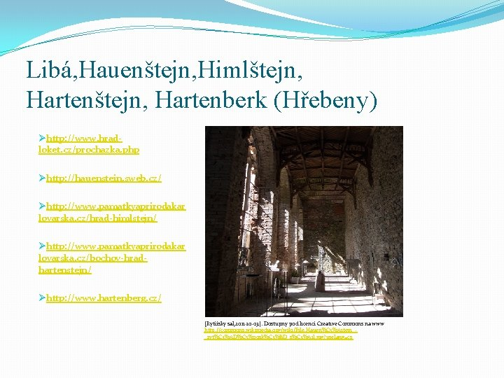 Libá, Hauenštejn, Himlštejn, Hartenberk (Hřebeny) Øhttp: //www. hradloket. cz/prochazka. php Øhttp: //hauenstein. sweb. cz/