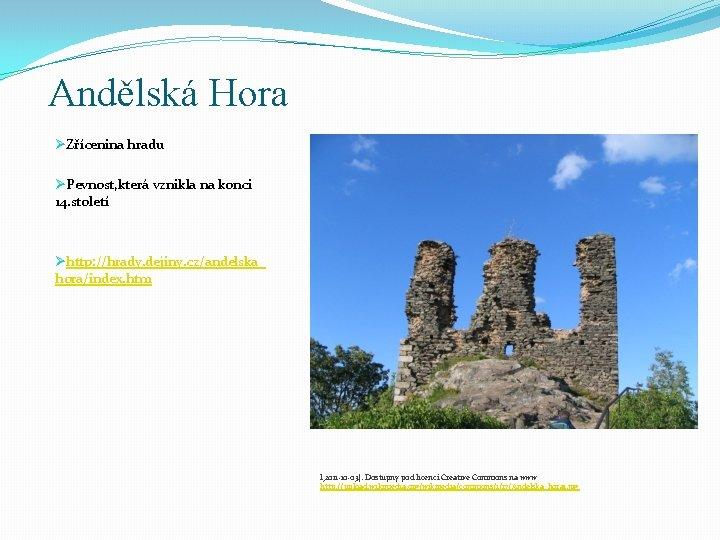 Andělská Hora ØZřícenina hradu ØPevnost, která vznikla na konci 14. století Øhttp: //hrady. dejiny.