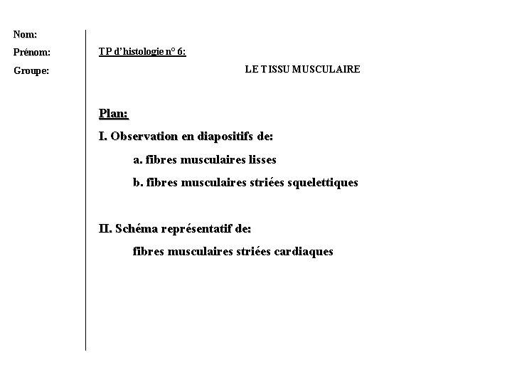 Nom: Prénom: TP d'histologie n° 6: LE TISSU MUSCULAIRE Groupe: Plan: I. Observation en