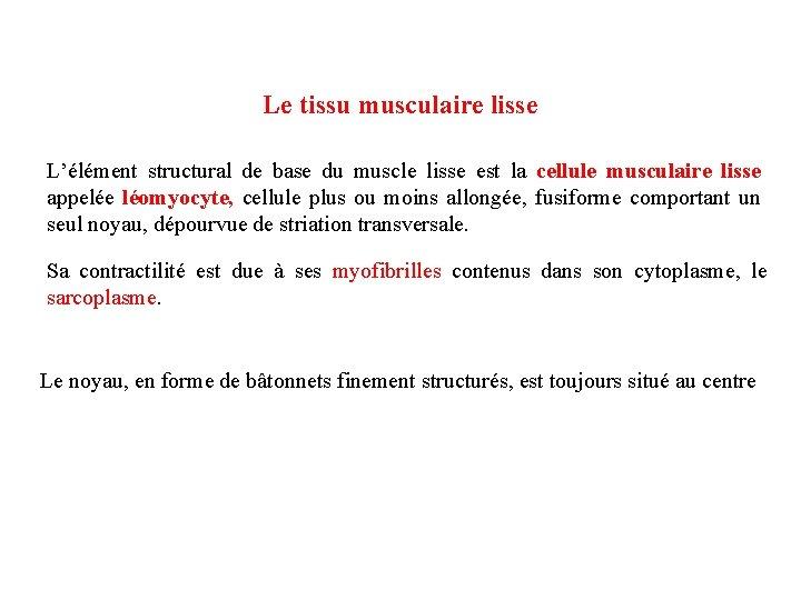 Le tissu musculaire lisse L'élément structural de base du muscle lisse est la cellule