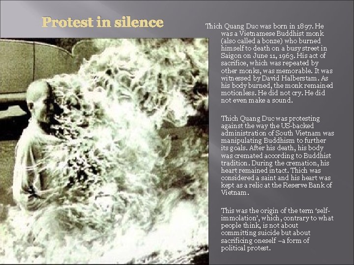 Protest in silence Thich Quang Duc was born in 1897. He was a Vietnamese