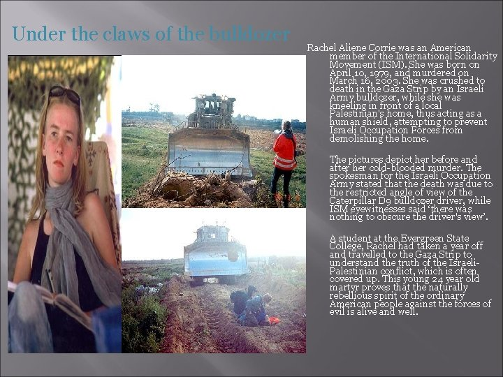 Under the claws of the bulldozer Rachel Aliene Corrie was an American member of