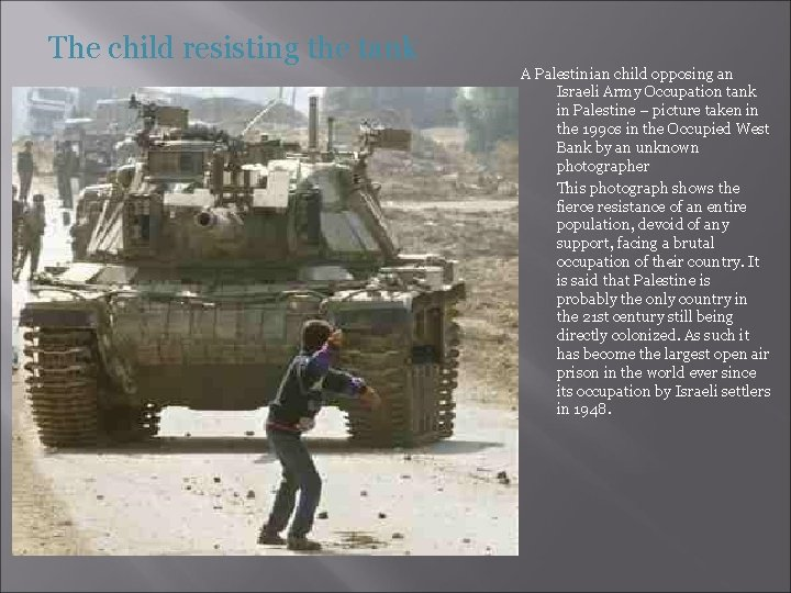 The child resisting the tank A Palestinian child opposing an Israeli Army Occupation tank