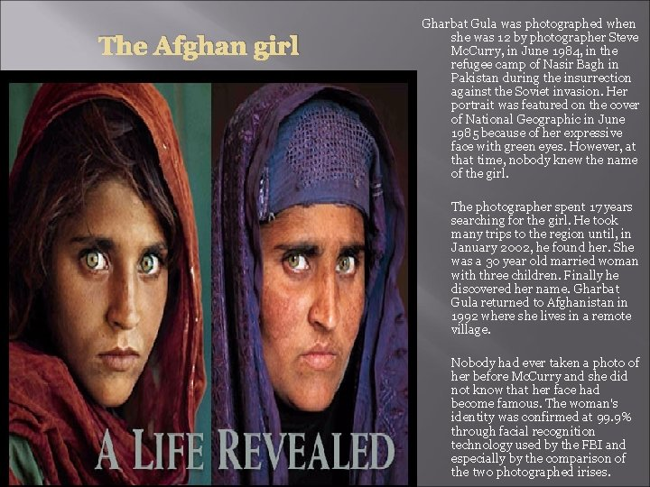 The Afghan girl Gharbat Gula was photographed when she was 12 by photographer Steve