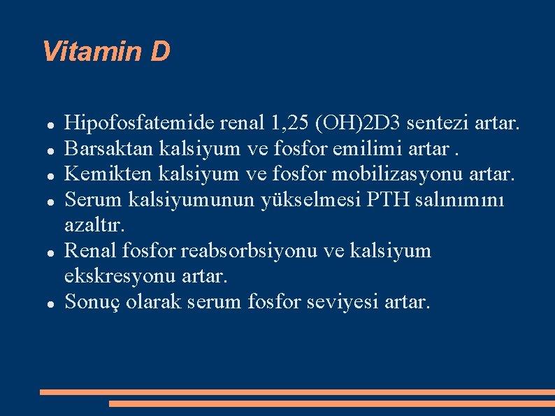 Vitamin D Hipofosfatemide renal 1, 25 (OH)2 D 3 sentezi artar. Barsaktan kalsiyum ve