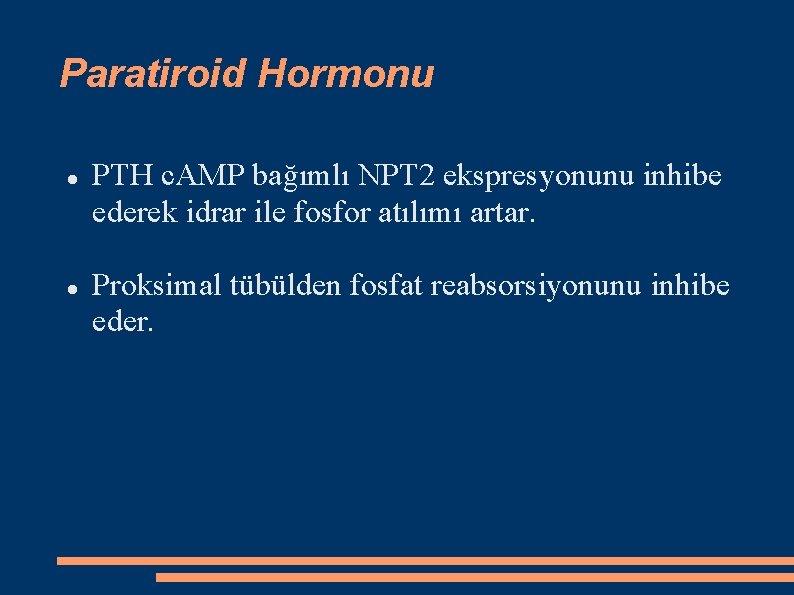 Paratiroid Hormonu PTH c. AMP bağımlı NPT 2 ekspresyonunu inhibe ederek idrar ile fosfor