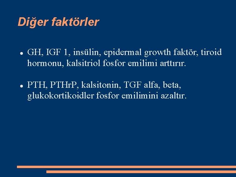 Diğer faktörler GH, IGF 1, insülin, epidermal growth faktör, tiroid hormonu, kalsitriol fosfor emilimi