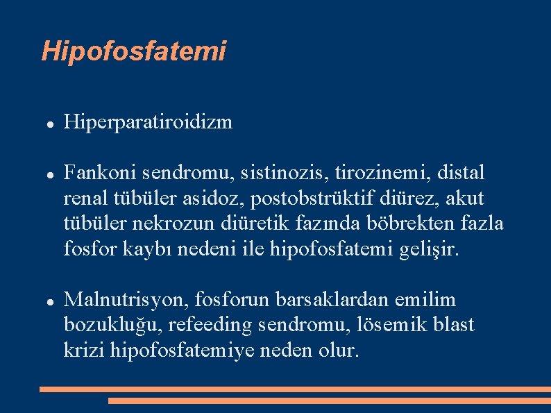 Hipofosfatemi Hiperparatiroidizm Fankoni sendromu, sistinozis, tirozinemi, distal renal tübüler asidoz, postobstrüktif diürez, akut tübüler