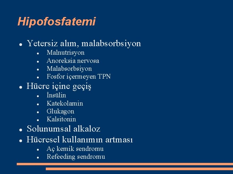 Hipofosfatemi Yetersiz alım, malabsorbsiyon Hücre içine geçiş Malnutrisyon Anoreksia nervosa Malabsorbsiyon Fosfor içermeyen TPN