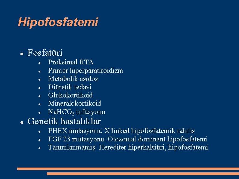 Hipofosfatemi Fosfatüri Proksimal RTA Primer hiperparatiroidizm Metabolik asidoz Diüretik tedavi Glukokortikoid Mineralokortikoid Na. HCO