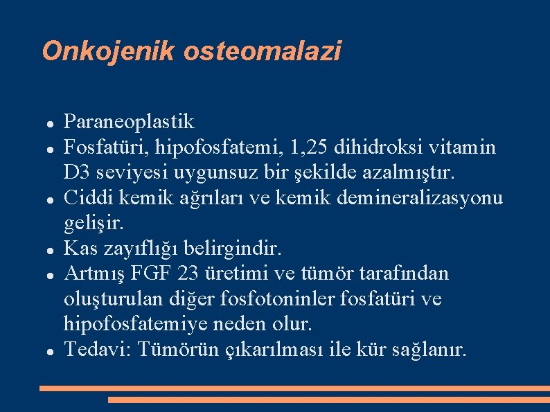 Onkojenik osteomalazi Paraneoplastik Fosfatüri, hipofosfatemi, 1, 25 dihidroksi vitamin D 3 seviyesi uygunsuz bir