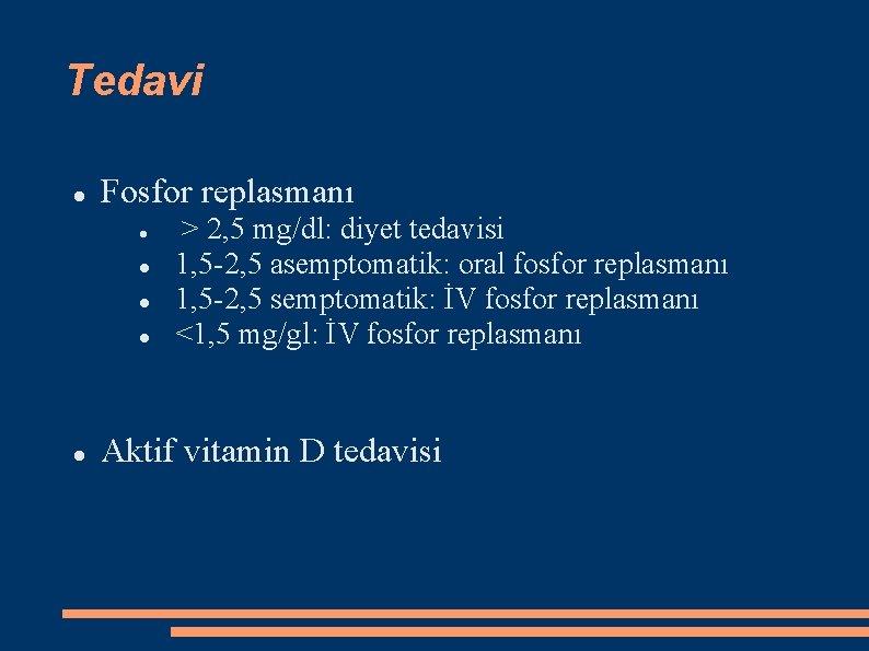 Tedavi Fosfor replasmanı > 2, 5 mg/dl: diyet tedavisi 1, 5 -2, 5 asemptomatik: