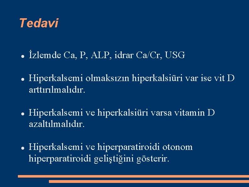 Tedavi İzlemde Ca, P, ALP, idrar Ca/Cr, USG Hiperkalsemi olmaksızın hiperkalsiüri var ise vit