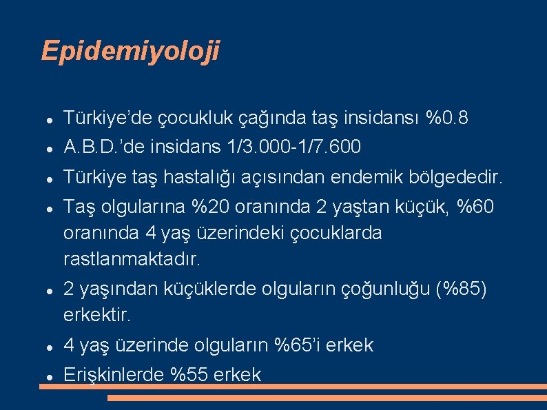 Epidemiyoloji Türkiye'de çocukluk çağında taş insidansı %0. 8 A. B. D. 'de insidans 1/3.