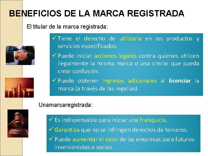 BENEFICIOS DE LA MARCA REGISTRADA El titular de la marca registrada: ü Tiene el