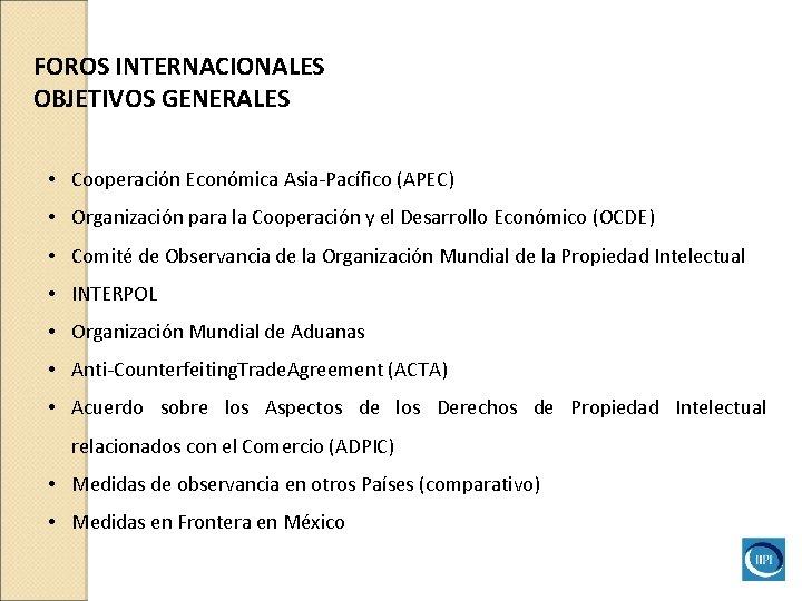 FOROS INTERNACIONALES OBJETIVOS GENERALES • Cooperación Económica Asia-Pacífico (APEC) • Organización para la Cooperación