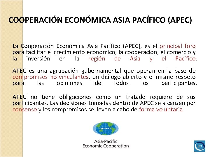 COOPERACIÓN ECONÓMICA ASIA PACÍFICO (APEC) La Cooperación Económica Asia Pacífico (APEC), es el principal