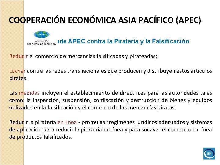 COOPERACIÓN ECONÓMICA ASIA PACÍFICO (APEC) Iniciativade APEC contra la Piratería y la Falsificación Reducir