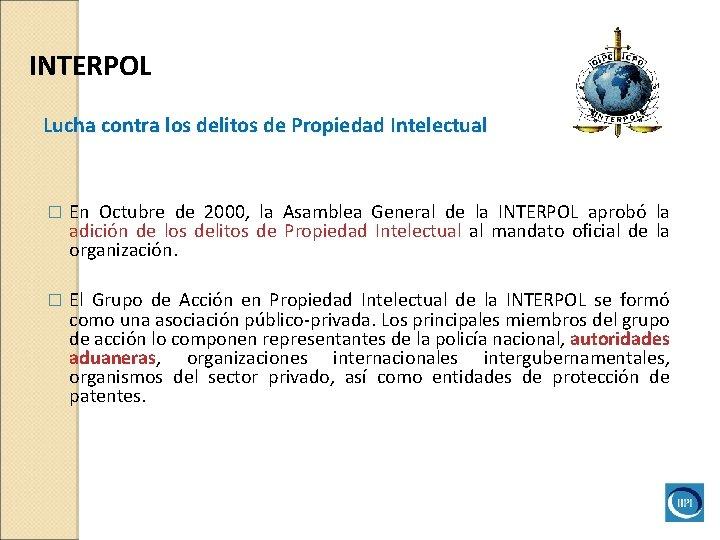 INTERPOL Lucha contra los delitos de Propiedad Intelectual � En Octubre de 2000, la