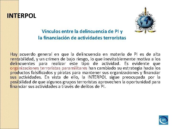 INTERPOL Vínculos entre la delincuencia de PI y la financiación de actividades terroristas Hay