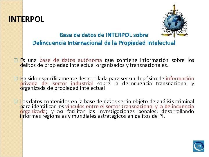 INTERPOL Base de datos de INTERPOL sobre Delincuencia Internacional de la Propiedad Intelectual �