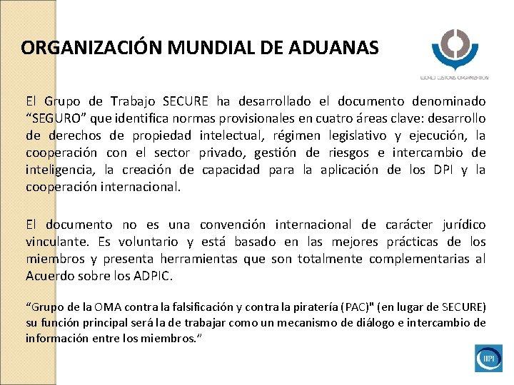 ORGANIZACIÓN MUNDIAL DE ADUANAS El Grupo de Trabajo SECURE ha desarrollado el documento denominado