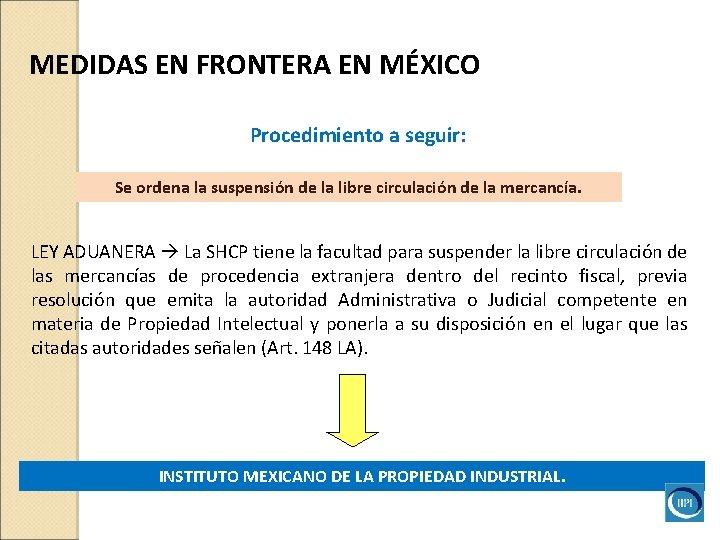 MEDIDAS EN FRONTERA EN MÉXICO Procedimiento a seguir: Se ordena la suspensión de la