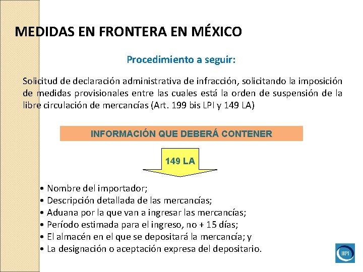 MEDIDAS EN FRONTERA EN MÉXICO Procedimiento a seguir: Solicitud de declaración administrativa de infracción,
