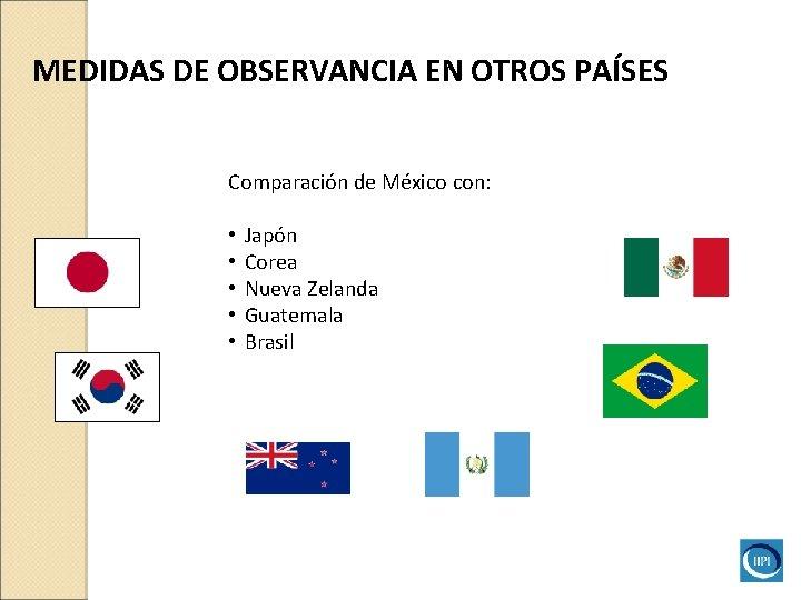MEDIDAS DE OBSERVANCIA EN OTROS PAÍSES Comparación de México con: • • • Japón