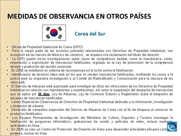 MEDIDAS DE OBSERVANCIA EN OTROS PAÍSES Corea del Sur • Oficina de Propiedad Intelectual