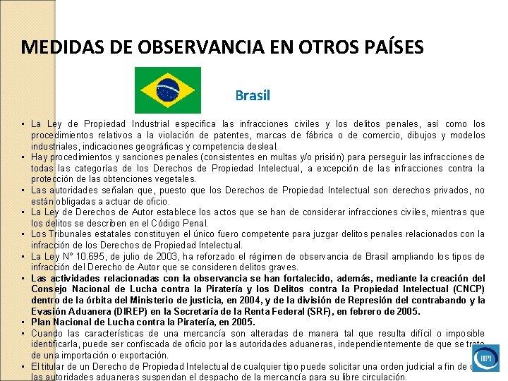 MEDIDAS DE OBSERVANCIA EN OTROS PAÍSES Brasil • La Ley de Propiedad Industrial especifica