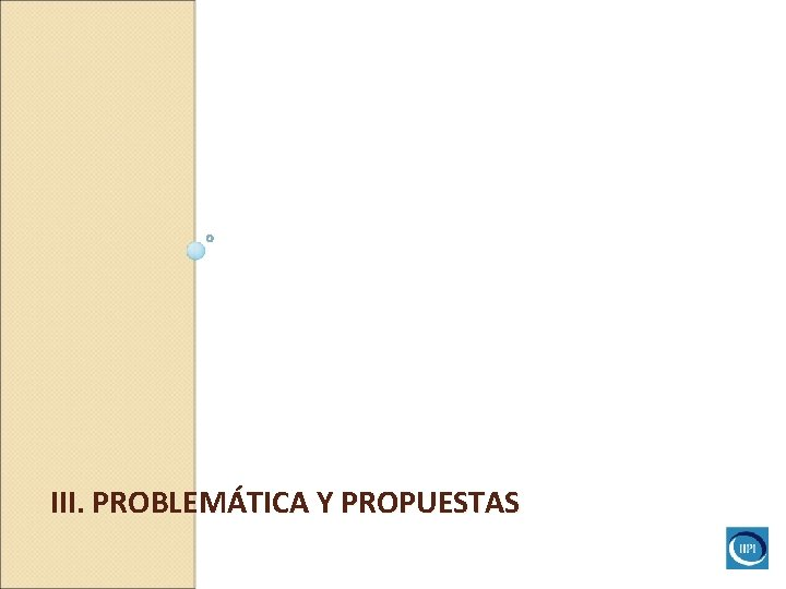 III. PROBLEMÁTICA Y PROPUESTAS
