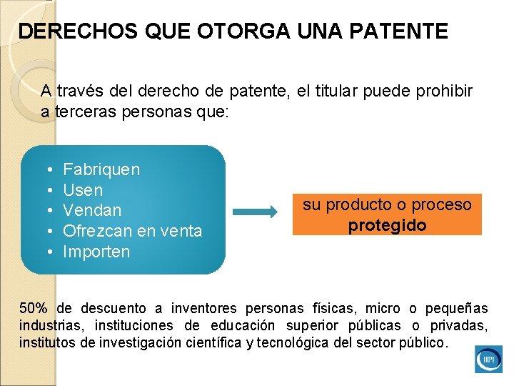 DERECHOS QUE OTORGA UNA PATENTE A través del derecho de patente, el titular puede