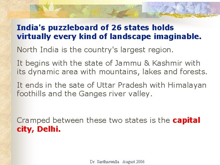 India's puzzleboard of 26 states holds virtually every kind of landscape imaginable. North India