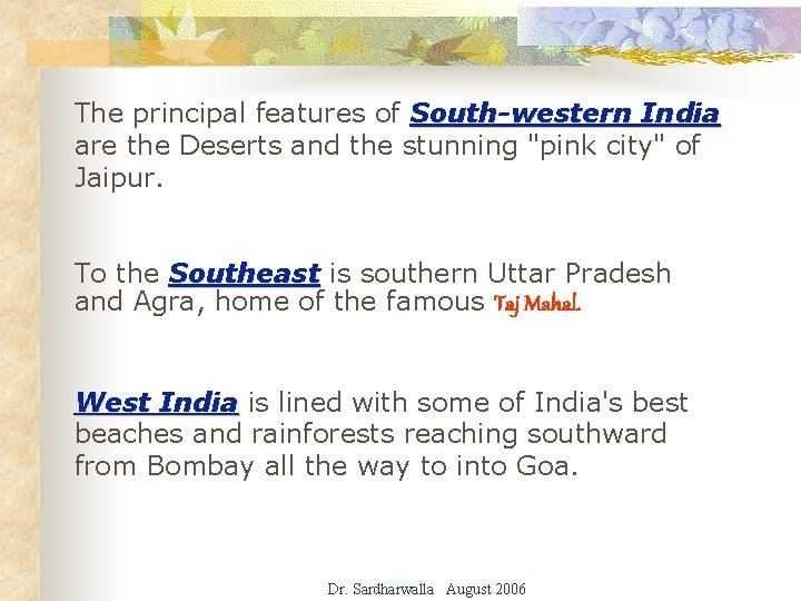 The principal features of South-western India are the Deserts and the stunning