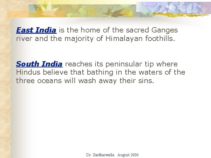 East India is the home of the sacred Ganges river and the majority of