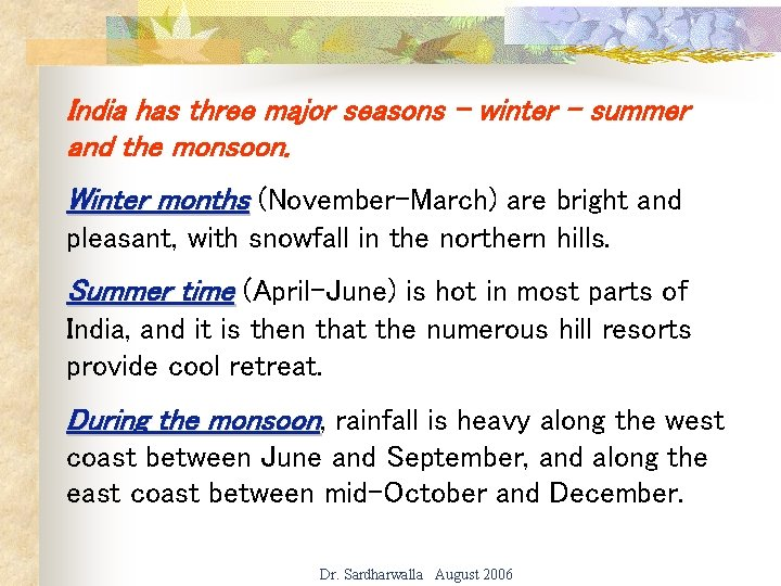 India has three major seasons - winter - summer and the monsoon. Winter months