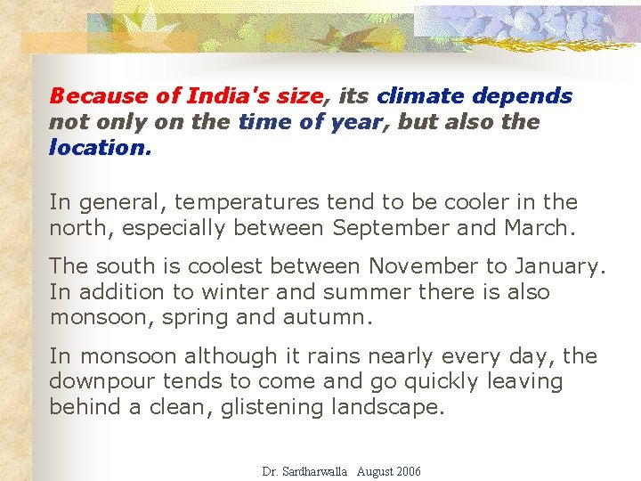 Because of India's size, its climate depends not only on the time of year,