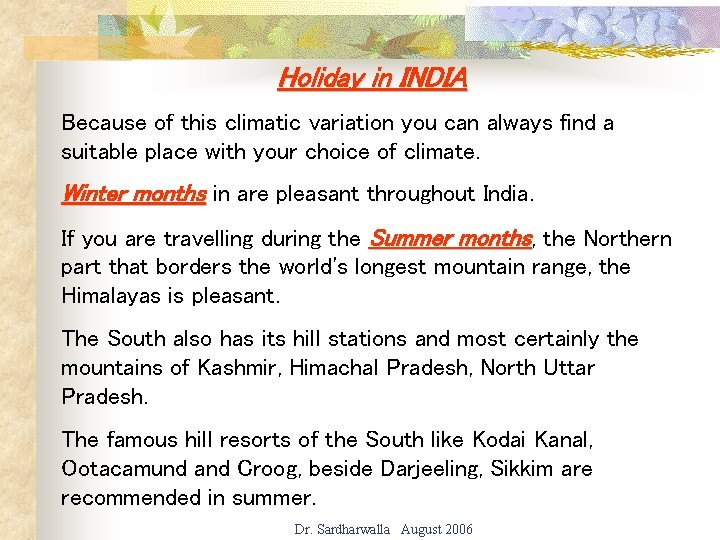 Holiday in INDIA Because of this climatic variation you can always find a suitable