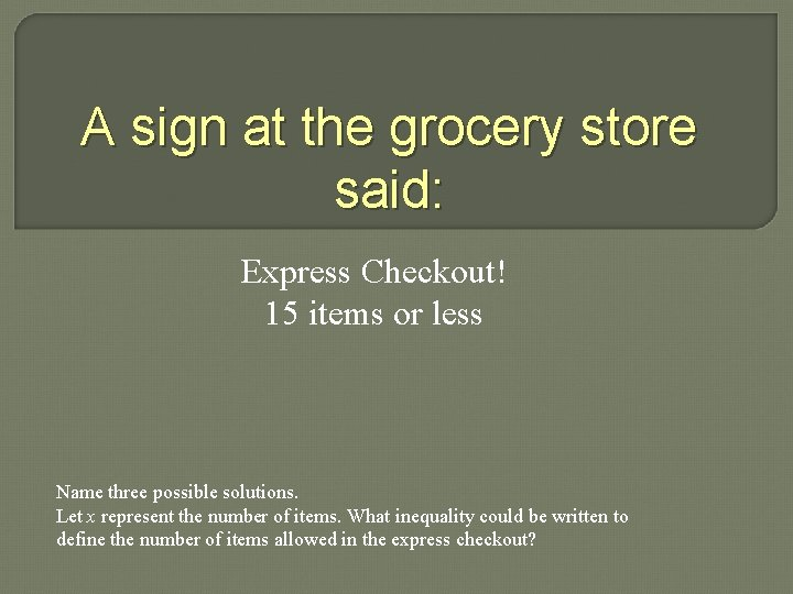 A sign at the grocery store said: Express Checkout! 15 items or less Name